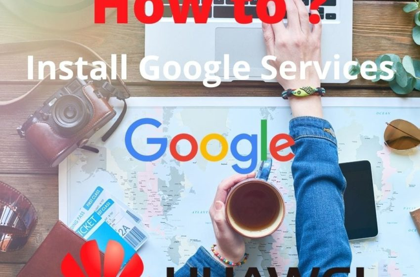 How to Install Google Services on Huawei