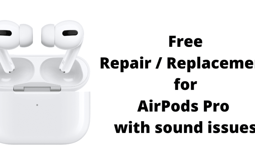 Apple announces free repair, replacement of AirPods Pro with sound issues